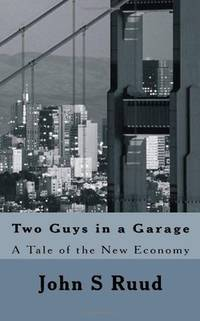 Two Guys in a Garage: A Tale of the New Economy by John S Ruud  - Paperback  - Signed  - 2010  - from Doss-Haus Books (SKU: 020269)
