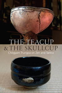 TEACUP AND THE SKULLCAP: Chogyam Trungpa On Zen & Tantra