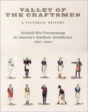 Valley of the Craftsmen: A Pictorial History: Scottish Rite Freemasonry in America's Southern...
