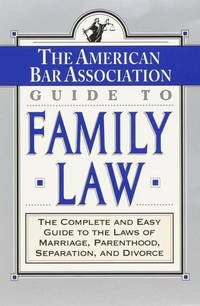 The ABA Guide to Family Law: The Complete and Easy Guide to the Laws of Marriage, Parenthood,...