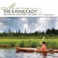 KAYAK LADY : ONE WOMAN, ONE KAYAK AND 1007 LAKES