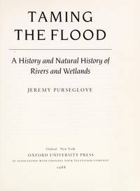 TAMING THE FLOOD: A HISTORY AND NATURAL HISTORY OF RIVERS AND WETLANDS.