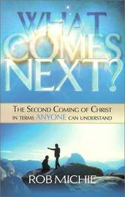 What Comes Next? : The Second Coming of Christ in Terms Anyone Can Understand