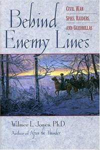 Behind Enemy Lines: Civil War Spies, Raiders, and Guerillas