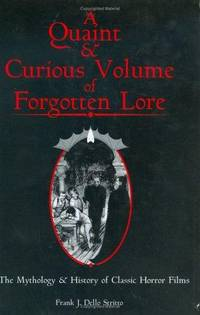 A Quaint & Curious Volume of Forgotten Lore: The History & Mythology of Classic Horror Films