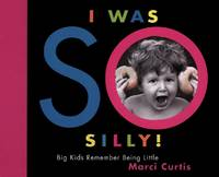 I Was So Silly: Big Kids Remember Being Little by  Marci Curtis - Signed First Edition - 2002-05-27 - from Heroes Bookshop (SKU: vl67)