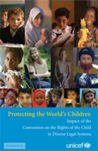Protecting the Worlds Children: Impact of the Convention on the Rights of the Child in Diverse...
