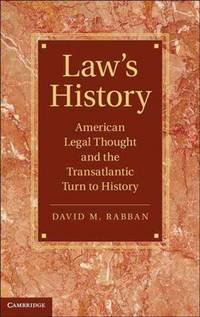 Law's History: American Legal Thought and the Transatlantic Turn to History (Cambridge...