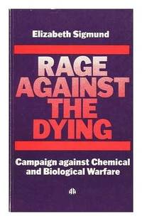 Rage Against the Dying : The Campaign Against Chemical and Biological Warfare in Britain