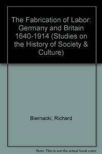The Fabrication of Labor: Germany and Britain, 1640-1914 by  Richard Biernacki - Hardcover - 1995 - from Winghale Books (SKU: 045501)
