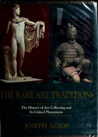 The Rare Art Traditions: The History of Art Collecting and Its Linked Phenomena Wherever These...
