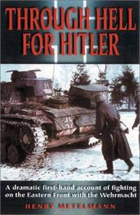 Through Hell for Hitler: A Dramatic First-Hand Account of Fighting on the Eastern Front With the Wehrmacht