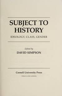 Subject to History: Ideology, Class, Gender by Simpson, David