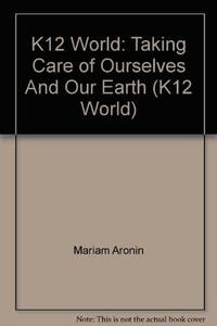 K12 World: Taking Care of Ourselves And Our Earth (K12 World)
