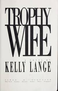 Trophy Wife by  Kelly Lange - Signed First Edition - from MostlySignedBooks and Biblio.com