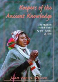 Keepers of the Ancient Knowledge : The Mystical World of the Q'ero Indians of Peru