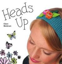 Heads Up: 21 Fabulous Fascinators, Hair Clips and Accessories to Stitch and Sew