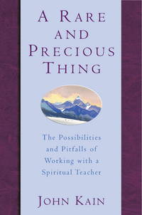 A Rare and Precious Thing: The Possibilities and Pitfalls of Working with a Spiritual Teacher