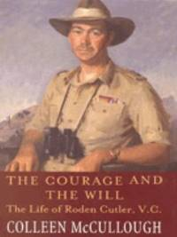 The Courage and the Will. The Life of Roden Cutler, V.C