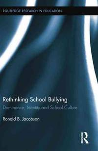 Rethinking School Bullying: Dominance, Identity and School Culture (Routledge Research in...