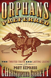 ORPHANS PREFERRED. THE TWISTED TRUTH AND LASTING LEGEND OF THE PONY  EXPRESS.