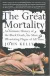 image of The Great Mortality : An Intimate History of the Black Death, the Most Devastating Plague of All Time