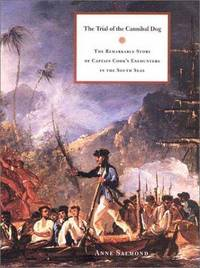 The Trial of the Cannibal Dog:   The Remarkable Story of Captain Cook's  Encounters in the...