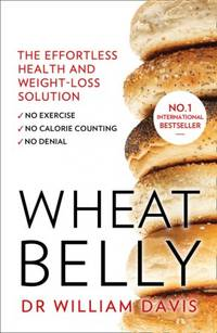 image of Wheat Belly : The Effortless Health and Weight-Loss Solution - No Exercise, No Calorie Counting, No Denial