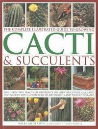 The Complete Illustrated Guide to Growing Cacti & Succulents by  Terry Hewitt (Consultant Editor) Miles Anderson - Paperback - 2012-07-16 - from Ergodebooks (SKU: SONG1780190921)