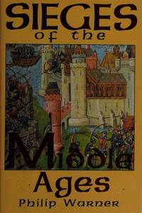 Sieges of the Middle Ages by Philip Warner - Hardcover - 1994-07-28 - from Ergodebooks (SKU: SONG156619492X)