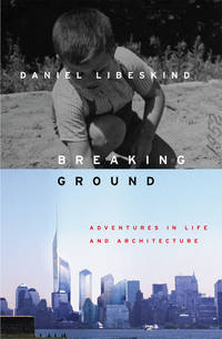 Breaking Ground: Adventures in Life and Architecture by  Daniel LIBESKIND - First Edition - 2004 - from abookshop and Biblio.com