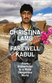 Farwell Kabul: From Afghanistan to a More Dangerous World