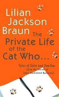 The Private Life of the Cat Who...Tales of Koko and Yum Yum from the Journals of James Mackintosh...
