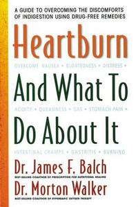 Heartburn and What to Do about It : A Guide to Overcoming the Discomforts of Indigestion Using Drug-Free Remedies