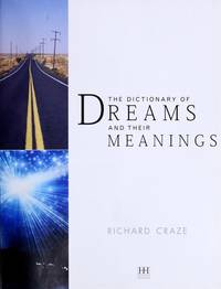 The Dictionary Of Dreams And Their Meanings: Interpretation And Insightsinto The Therapeutic Nature Of Our Dreams