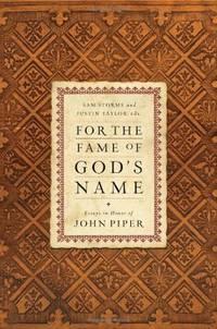 For the Fame Og God's Name: Essays in Honor of John Piper