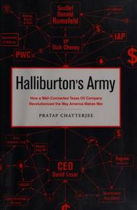 Halliburton's Army : How a Well-Connected Texas Oil Company Revolutionized the Way America Makes War by  Pratap Chatterjee - Hardcover - from Better World Books  (SKU: 5847934-6)