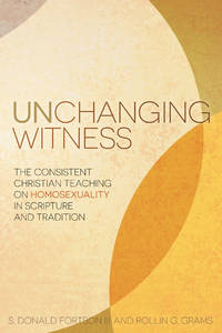 Unchanging Witness; The Consistent Christian Teaching on Homosexuality in Scripture and Tradition