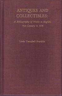 Antiques and Collectibles. A Bibliography of Works in English, 16th Century to 1976
