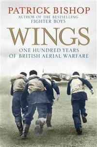 Wings; One Hundred Years of British Aerial Warfare