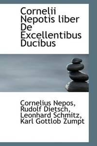 Cornelii Nepotis Liber De Excellentibus Ducibus