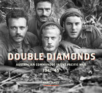 DOUBLE DIAMONDS: Australian Commandos in the Pacific War 1941-45