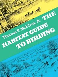 THE HABITAT GUIDE TO BIRDING