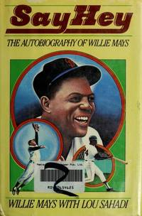 Say Hey : The Autobiography of Willie Mays