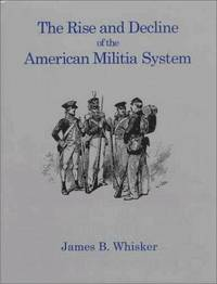 The Rise and Decline of the American Militia System