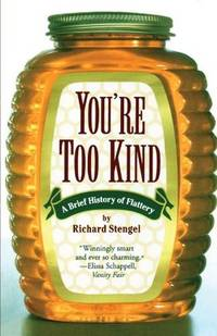 You're Too Kind; A Brief History of Flattery by Stengel - Paperback - Edition Unstated - 2002 - from A2zbooks and Biblio.com