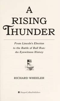 A Rising Thunder: From Lincoln's Election to the Battle of Bull Run : An Eyewitness History