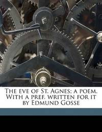 image of The eve of St. Agnes; a poem. With a pref. written for it by Edmund Gosse