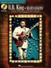 B.B. King - Blues Legend: A Step-by-Step Breakdown of His Guitar Styles and Techniques (Guitar...