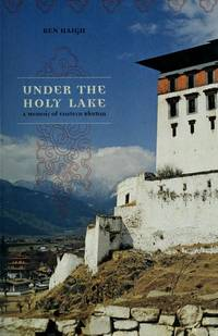 Under the Holy Lake: A Memoir of Eastern Bhutan (Wayfarer)